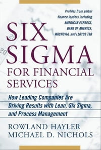 Six Sigma for Financial Services: How Leading Companies Are Driving Results Using Lean, Six Sigma…