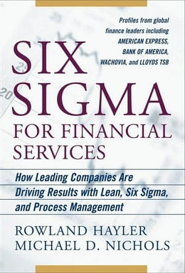Book Six Sigma for Financial Services: How Leading Companies Are Driving Results Using Lean, Six Sigma… by Hayler, Rowland