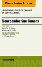 Neuroendocrine Tumors, An Issue of Hematology/Oncology Clinics of North America, E-Book by Jennifer A. Chan, MD