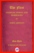 The Fleet. Its Rivers, Prison, and Marriages (Illustrated) by John Ashton