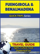 Fuengirola & Benalmadena Travel Guide (Quick Trips Series): Sights, Culture, Food, Shopping & Fun by Shane Whittle