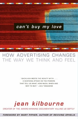 Book Can't Buy My Love: How Advertising Changes the Way We Think and Feel by Jean Kilbourne