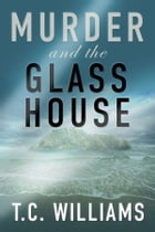 Murder and the Glass House by T.C. Williams
