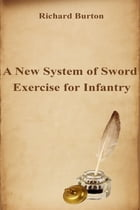A New System of Sword Exercise for Infantry by Richard Burton