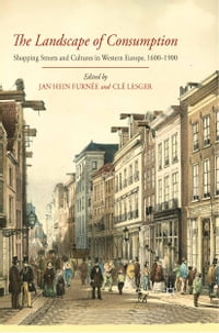 The Landscape of Consumption: Shopping Streets and Cultures in Western Europe, 1600-1900