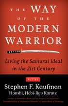 Way of the Modern Warrior: Living the Samurai Ideal in the 21st Century by Stephen F. Kaufman