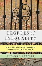 Degrees of Inequality: How the Politics of Higher Education Sabotaged the American Dream