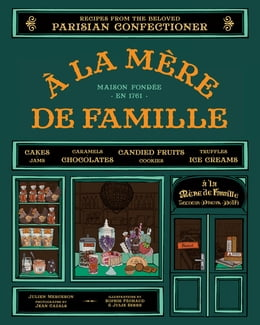 Book A la Mere de Famille: Recipes from the Beloved Parisian Confectioner by Julien Merceron