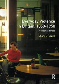Everyday Violence in Britain, 1850-1950: Gender and Class