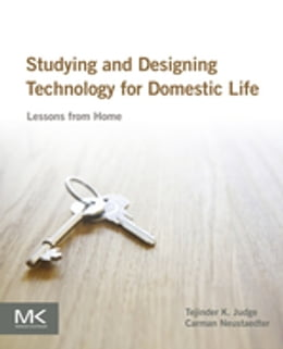 Book Studying and Designing Technology for Domestic Life: Lessons from Home by Tejinder K. Judge