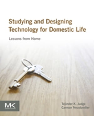 Studying and Designing Technology for Domestic Life Lessons from Home