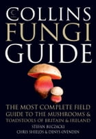 Collins Fungi Guide: The most complete field guide to the mushrooms and toadstools of Britain & Ireland by Stefan Buczacki
