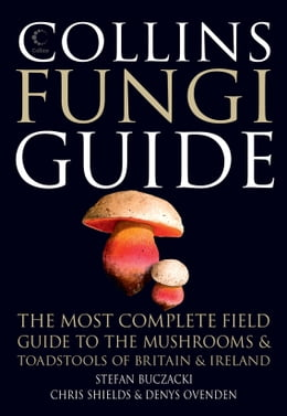 Book Collins Fungi Guide: The most complete field guide to the mushrooms and toadstools of Britain… by Stefan Buczacki