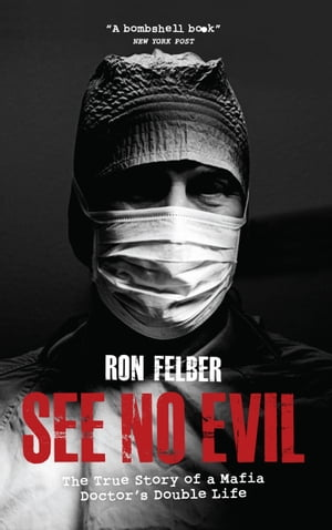 See No Evil The true story of a mafia doctor's double life