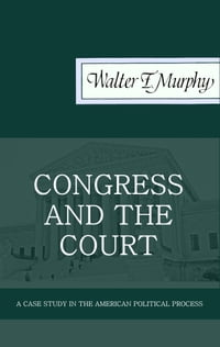 Congress and the Court: A Case Study in the American Political Process