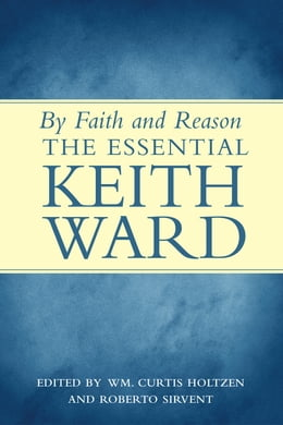 Book By Faith and Reason: The Essential Keith Ward by Roberto Sirvent