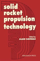 Solid Rocket Propulsion Technology by A. Davenas