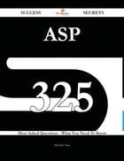 Asp 325 Success Secrets - 325 Most Asked Questions On Asp - What You Need To Know