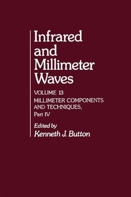 Book Infrared and Millimeter Waves V13: Millimeter Components and Techniques, Part IV by Button, Kenneth J.
