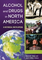 Alcohol and Drugs in North America: A Historical Encyclopedia [2 volumes]: A Historical Encyclopedia