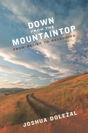 Down from the Mountaintop From Belief to Belonging