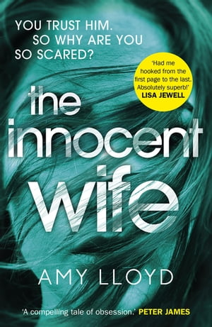 The Innocent Wife The breakout psychological thriller of 2018, tipped by Lee Child and Peter James