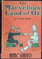 The Marvelous Land of Oz (Annotated) by L. Frank Baum