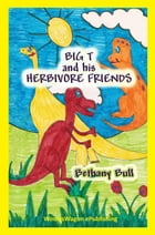Big T and His Herbivore Friends: A Dinosaur Story by Bethany Bull