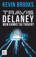 Travis Delaney - Wem kannst du trauen?: Roman by Kevin Brooks