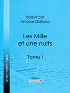 Les Mille et une nuits: Tome I by Anonyme