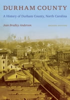 Durham County: A History of Durham County, North Carolina by Jean Bradley Anderson