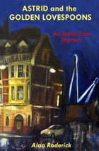 Astrid and the Golden Lovespoons: An Astrid Price Mystery by Alan Roderick