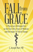 Fall from Grace: A Physician's Retrospective on the Past Fifty Years of Medicine and the Impact of…