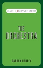 Classic FM Handy Guides: The Orchestra by Darren Henley