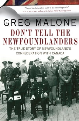 Book Don't Tell the Newfoundlanders: The True Story of Newfoundland's Confederation with Canada by Greg Malone