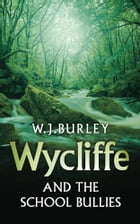 Wycliffe and the School Bullies by W. Burley