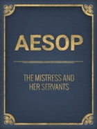 The Mistress And Her Servants by Aesop
