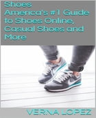 Shoes: America's #1 Guide to Shoes Online, Casual Shoes and More by Verna Lopez