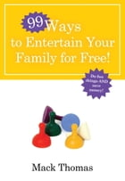 99 Ways to Entertain Your Family for Free!: Do Fun Things and Save Money!