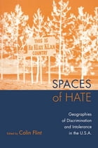Spaces of Hate: Geographies of Discrimination and Intolerance in the U.S.A.