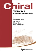 Chiral Symmetry in Hadrons and Nuclei: Proceedings of the Seventh International Symposium by Li-Sheng Geng
