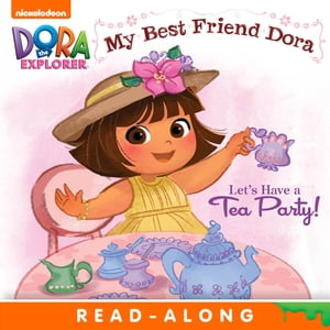 Let's Have a Tea Party!: My Best Friend Dora (Dora the Explorer) by Nickelodeon Publishing
