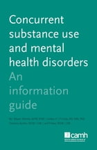 Concurrent Substance Use and Mental Health Disorders: An Information Guide by W.J. Wayne Skinner, MSW, RSW