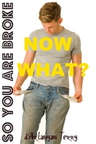 So You Are Broke: Now What? by Dartanyan Terry