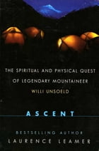 Ascent: The Spiritual And Physical Quest Of Lege by Laurence Leamer