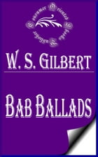 Bab Ballads (Complete) by W. S. Gilbert