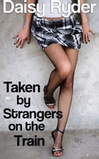 Taken by Strangers on a Train by Daisy Ryder