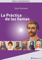 La práctica de las llamas by Saint Germain