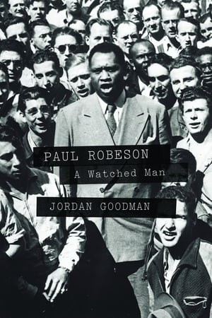 Paul Robeson A Watched Man