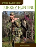 Pro Tactics™: Turkey Hunting